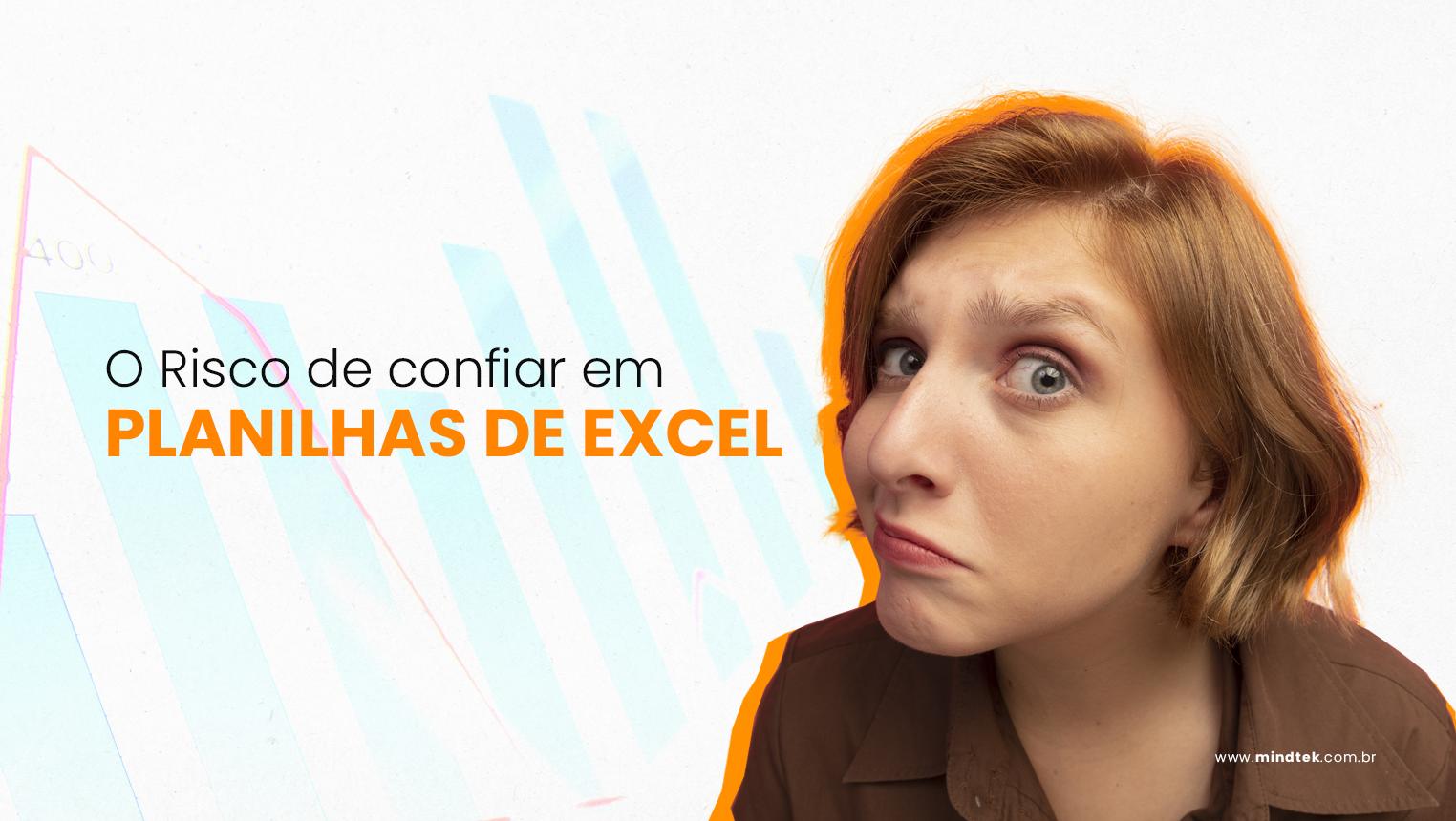 O Risco de confiar em planilhas de Excel
